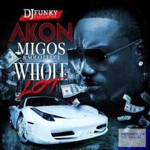 DJ Funky - Whole Lot Ft. Akon, Migos & Solo Lucci
